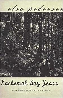 Kachemak Bay Years: An Alaska Homesteader's Memoir