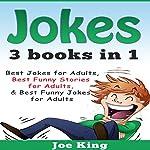 Jokes: 3 Books in 1: Best Jokes for Adults, Best Funny Stories for Adults, Best Funny Jokes for Adults | Joe King