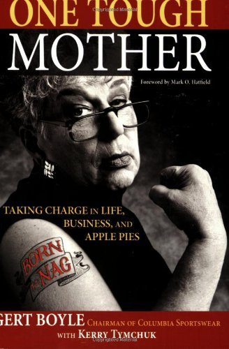 One Tough Mother: Taking Charge in Life, Business, and Apple Pies by [Boyle, Gert]