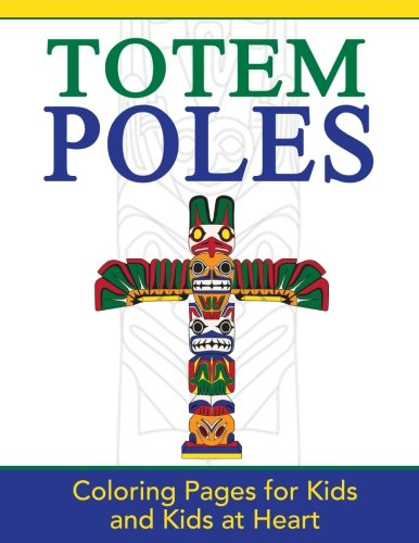 (Totem Poles: Coloring Pages for Kids and Kids at Heart (Hands-On Art History) (Volume 24))