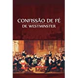 Confissão de Fé de Westminster (Portuguese Edition)