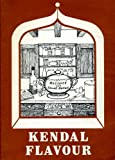 img - for Kendal Flavour : A Collection of Recipes Local Notes and Illustrations book / textbook / text book