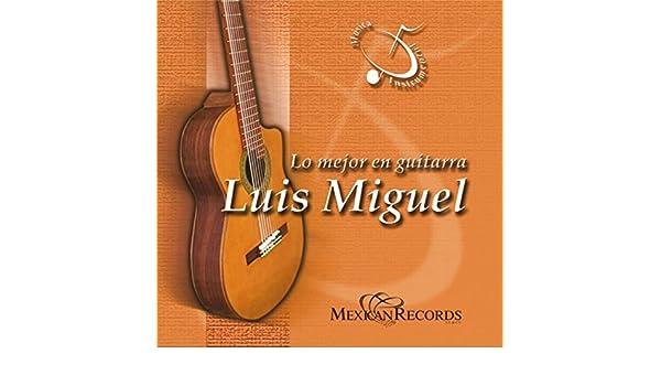 Lo Mejor en Guitarra / Luis Miguel (Musica Instrumental) de Juan ...