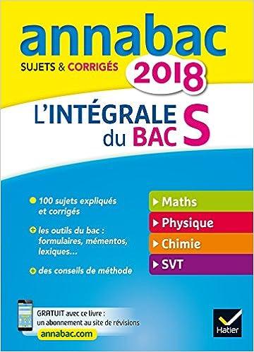 Annales Annabac 2018 Lintégrale Bac S: sujets et corrigés en maths, physique-chimie et SVT (French) Paperback