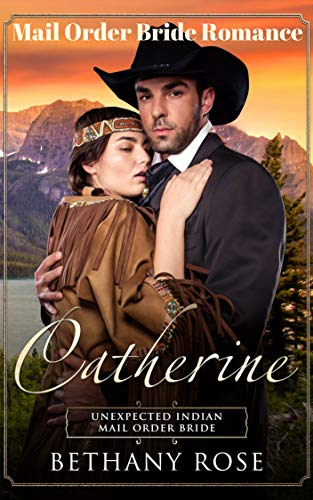 Catherine: Unexpected Indian Mail Order Bride: MailOrder Bride (Brides Of Dalton Book 2) by [Rose, Bethany]