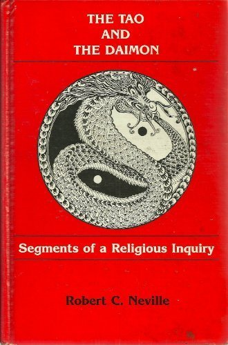 The Tao and the Daimon: Segments of a Religious Inquiry by Robert Cummings Neville (1983-06-30)