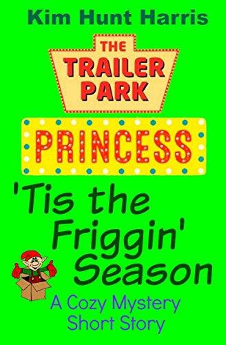 'Tis the Friggin' Season (A Trailer Park Princess Christmas Short Story)