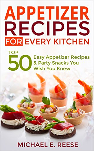 Appetizer Recipes for Every Kitchen: Top 50 Easy Appetizer Recipes & Party Snacks You Wish You ()