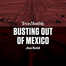 Busting Out of Mexico Audiobook by Jan Reid Narrated by Bruce DuBose