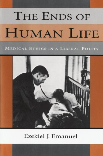 The Ends Of Human Life: Medical Ethics In A Liberal Polity