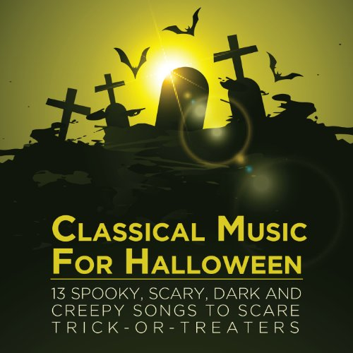 Classical Music for Halloween: 13 Spooky, Scary, Dark and Creepy Songs to Scare Trick-Or-Treaters ()