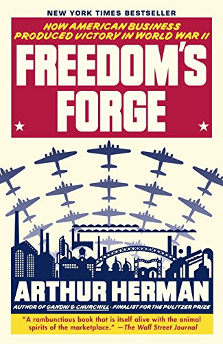 freedoms-forge-how-american-business-produced-victory-in-world-war-ii