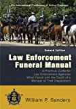 Law Enforcement Funeral Manual : A Practical Guide for Law Enforcement Agencies When Faced with the Death of a Member of Their Department, Sanders, William P., 039807660X