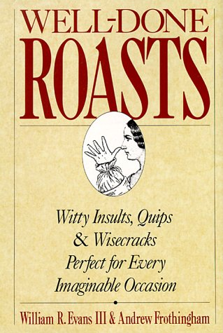 Well-Done Roasts: Witty Insults, Quips, & Wisecracks Perfect For Every Imaginable Occasion by St. Martin's Press