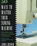 50 Ways to Master Your Sewing Machine, Linda Denner, 0517883600