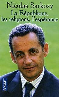 La République, les religions, l'espérance par Nicolas Sarkozy