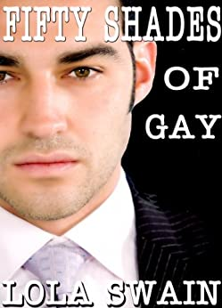 Fifty Shades of Gay, Erotic Thriller by [Swain, Lola]