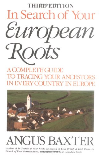 In Search of Your European Roots : A Complete Guide to Tracing Your Ancestors