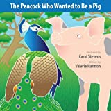 The Peacock Who Wanted to Be a Pig: A Wantstobe Book