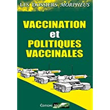 Dossiers vaccination et politiques vaccinales: Les dossiers Morphéus (French Edition)