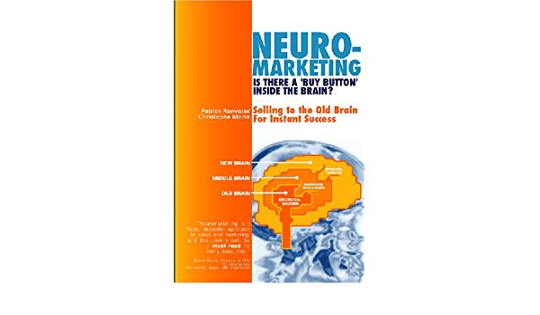 Neuromarketing: Is There a Buy Button in the Brain? Selling to the Old Brain for Instant Success: Amazon.es: Libros