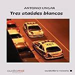 Tres ataúdes blancos [Three White Coffins] | Antonio Ungar
