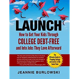 LAUNCH: How to Get Your Kids Through College Debt-Free and Into Jobs They Love Afterward