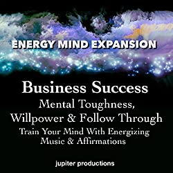 Business Success, Mental Toughness, Willpower & Follow Through