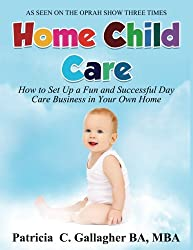 Home Child Care: How to Set Up a Fun and Successful Day Care Business in Your Own Home