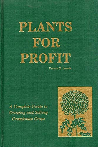 Plants for Profit: A Complete Guide to Growing and Selling Greenhouse Crops