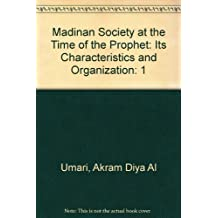 Madinan Society at the Time of the Prophet: Its Characteristics and Organization