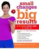 Small Changes, Big Results: A 12-Week Action Plan to a Better Life