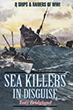 img - for Sea Killers in Disguise: Q Ships & Decoy Raiders of WWI book / textbook / text book