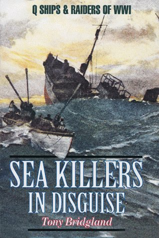 Sea Killers in Disguise: Q Ships & Decoy Raiders of WWI