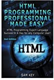 HTML Programming Professional Made Easy: Expert HTML Programming Language Success in a Day for any Computer Users