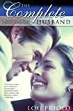 The Complete Husband: A Practical Guide to Biblical Husbanding