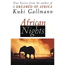 African Nights : True Stories from the Author of I Dreamed of Africa
