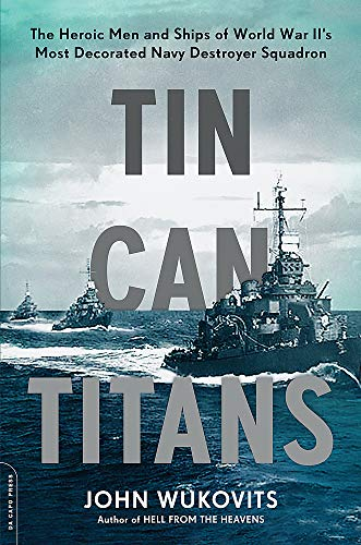 - Tin Can Titans: The Heroic Men and Ships of World War II's Most Decorated Navy Destroyer Squadron