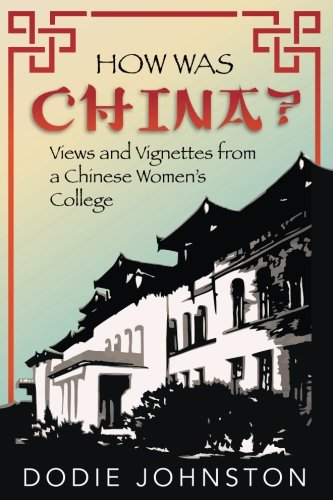 How Was China?: Views and Vignettes from a Chinese Women's College