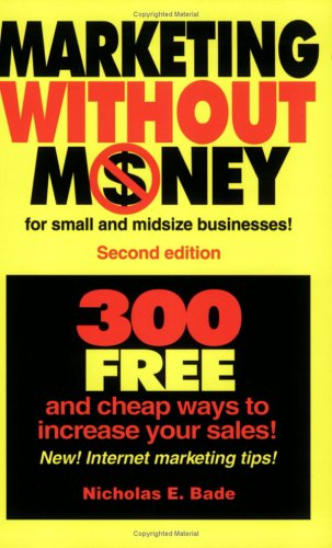 Marketing Without Money for Small And Midsize Businesses! 300 Free And Cheap Ways to Increase Your Sales!