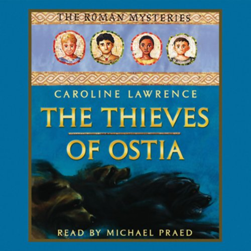 The Thieves of Ostia: Roman Mysteries, Book 1