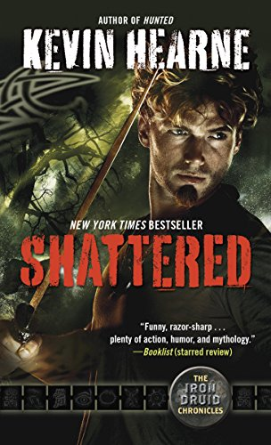 Shattered: The Iron Druid Chronicles, Book Seven by [Hearne, Kevin]