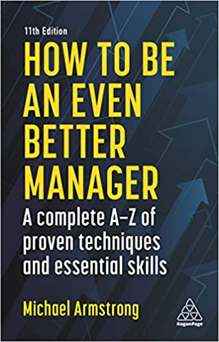 How to be an Even Better Manager: A Complete A-Z of Proven Techniques and Essential Skills