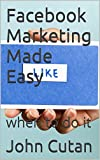 Facebook Marketing Made Easy: when to do it