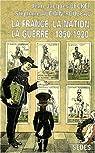 La France, la nation, la guerre de 1850 à 1920. Regards sur l'histoire numéro 106 par Becker