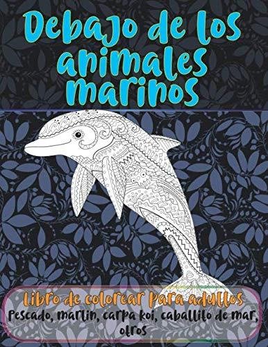 Debajo de los animales marinos - Libro de colorear para adultos - Pescado, marlin, carpa koi, caballito de mar, otros 🐠 🐳 🐢 🐬 🐸 🐟 🐧 🐙