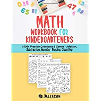Math Workbook for Kindergarteners: 1000+ Practice Questions & Games - Addition, Subtraction, Number Tracing, Counting | Homeschooling Worksheets (Ages 4-6)