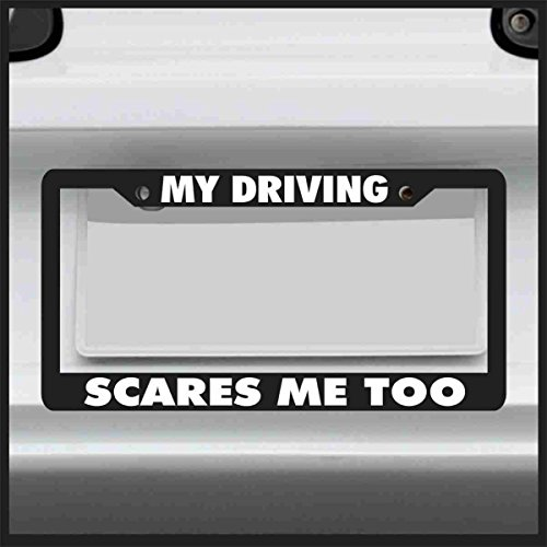 Sticker Connection | My Driving Scares Me Too | License Plate Frame, Fits Standard USA License Plates