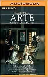 Breve Historia del Arte: Amazon.es: de la Varga, Carlos Javier Taranilla, Diez, Eduardo: Libros