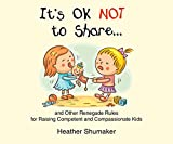 img - for It's Ok Not to Share: and Other Renegade Rules for Raising Competent and Compassionate Kids book / textbook / text book